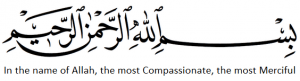 Bismillahi-r-Rahmani-r-Rahim (In the name of Allah, the most Compassionate, the most Merciful)