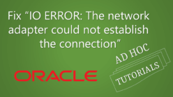 "Fix Oracle ""IO ERROR: The network adapter could not establish the connection"" error"